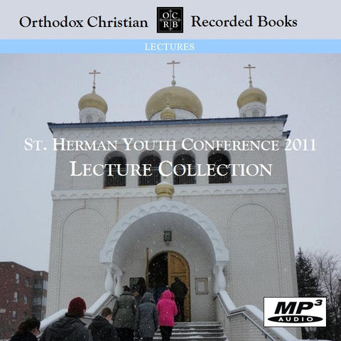 St. Herman Youth Conference 2011 Lecture Collection - MP3 CD