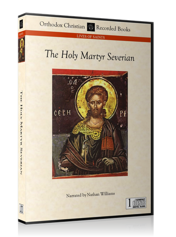 The Life of the Holy Martyr Severian -- MP3 Download