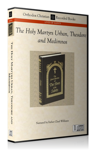 The Holy Martyrs Urban, Theodore, and Medimnos -- MP3 Download