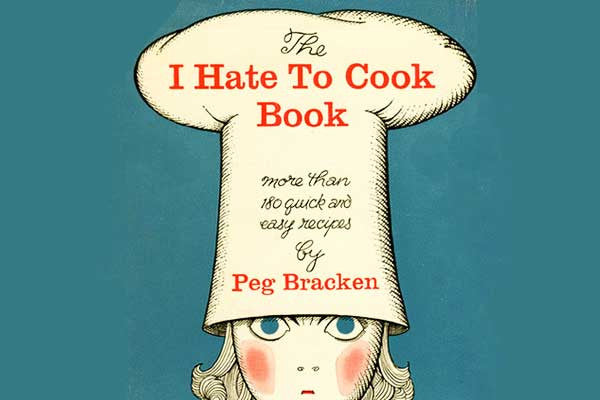 Peg Bracken's I Hate to Cook Book;