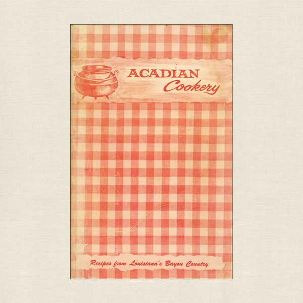Acadian Cookery: Recipes From Louisiana's Bayou Country