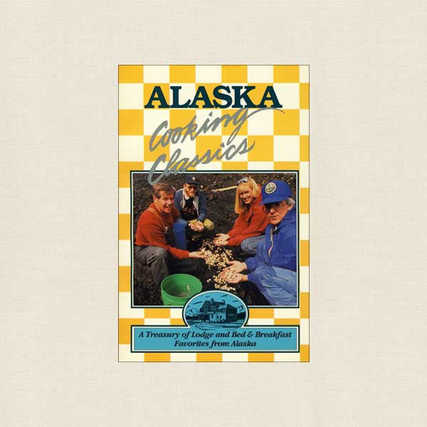 Alaska Cooking Classics Cookbook