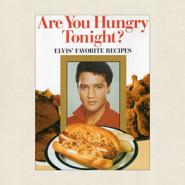 Are You Hungry Tonight - Elvis Presley's Favorite Recipes