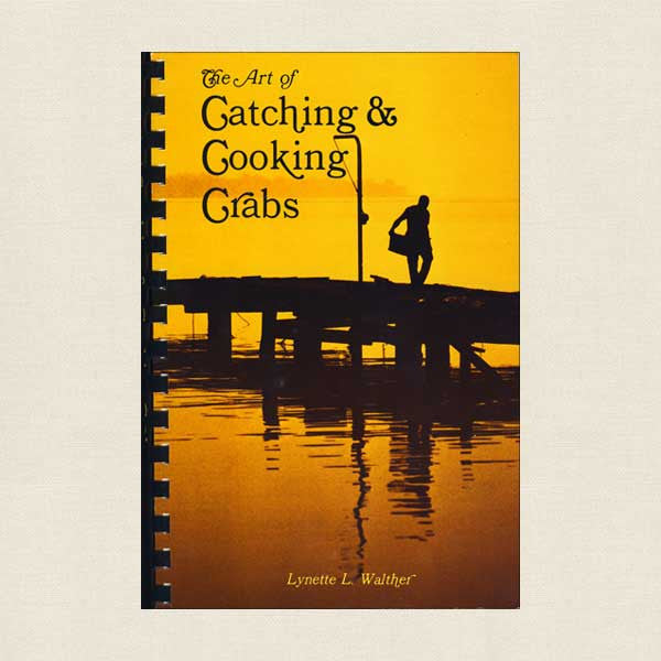 Art of Catching and Cooking Crabs Cookbook