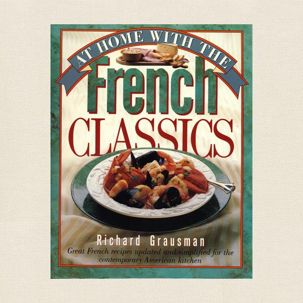 At Home With the French Classics Cookbook