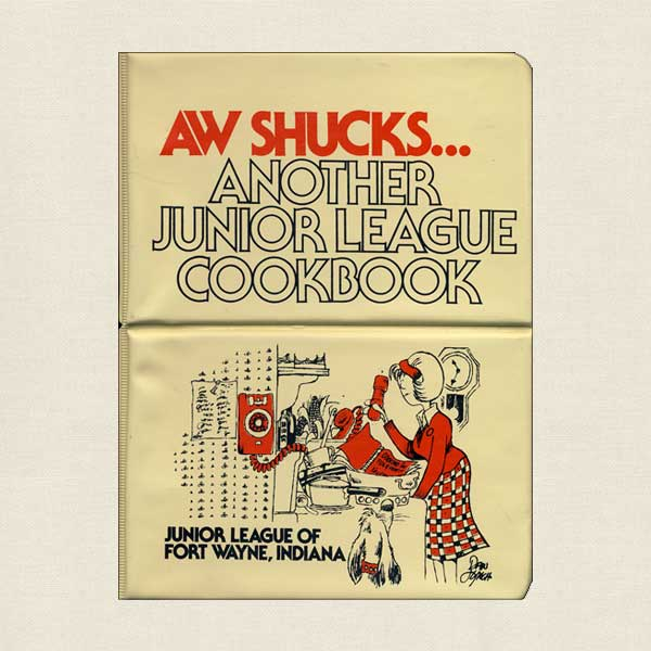 Aw Shucks Another Junior League of Fort Wayne Cookbook