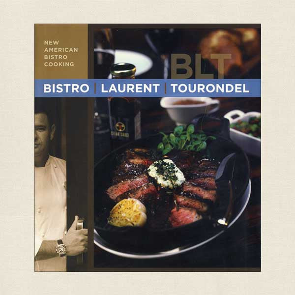 BLT Bistro Laurent Tourondel: New American Bistro Cooking