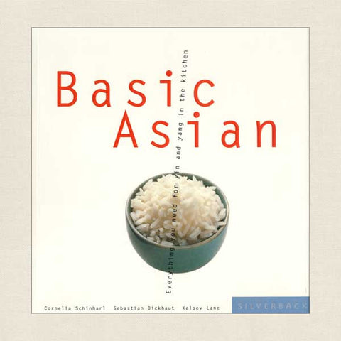 Basic Asian: Everything You Need for Yin and Yang in the Kitchen