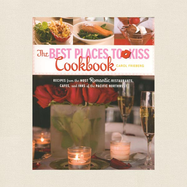 Best Places to Kiss Cookbook - Pacific Northwest