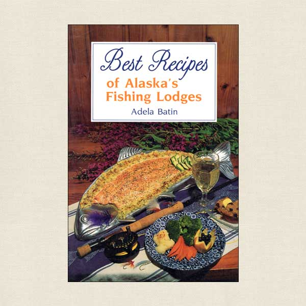 Best Recipes of Alaska's Fishing Lodges