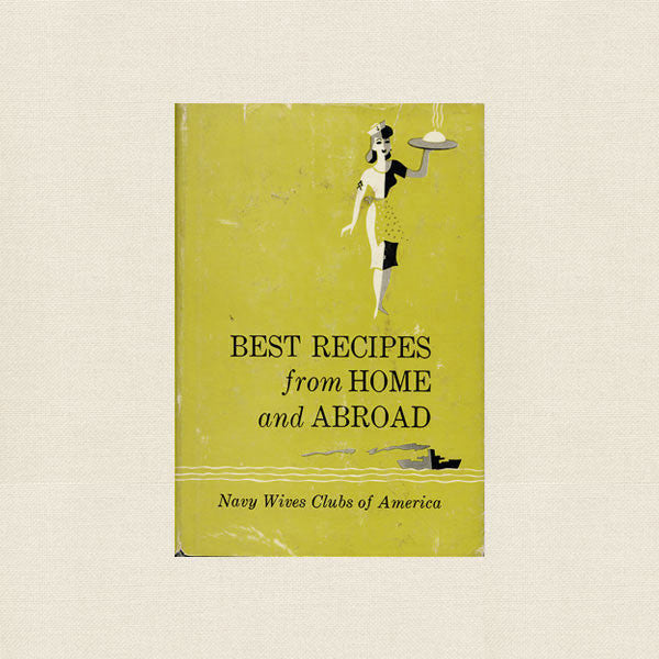 Navy Wives Clubs of America Cookbook - Best Recipes from Home and Abroad
