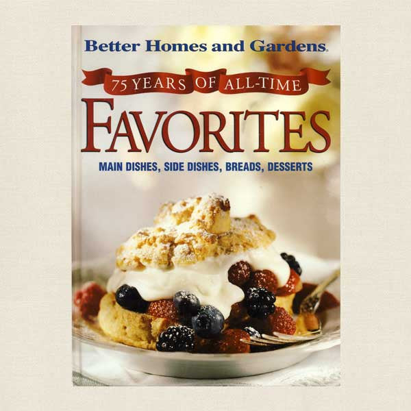 Better Homes and Gardens 75 Years All-Time Favorites Cookbook
