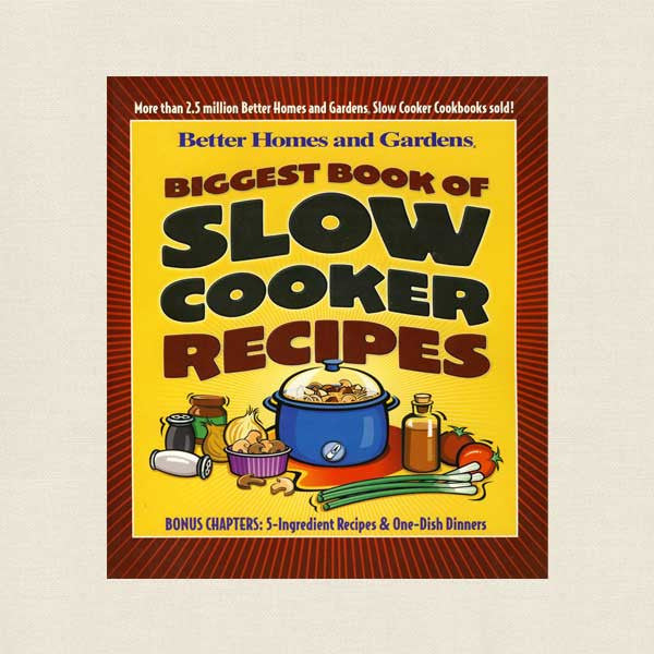 Biggest Book of Slow Cooker Recipes - Better Homes and Gardens