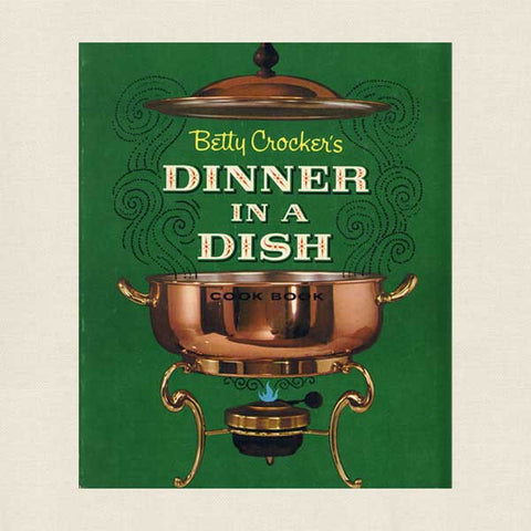 Betty Crocker's Dinner in a Dish Cookbook
