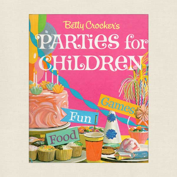 Betty Crocker Parties for Children: Fun, Games and Recipes