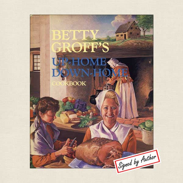 Betty Groff's Up Home Down Home Cookbook: SIGNED
