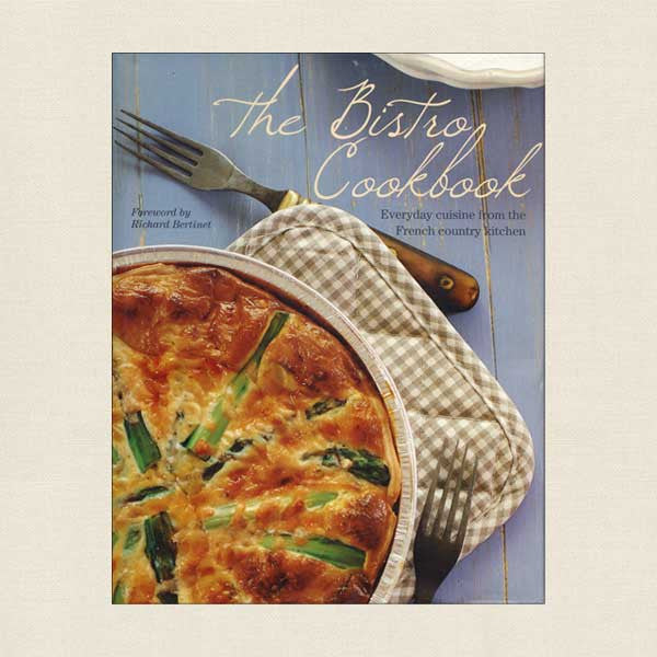The Bistro Cookbook: Everyday Cuisine from the French Country Kitchen