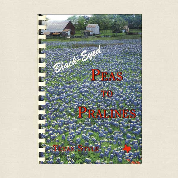 Black-Eyed Peas to Pralines Cookbook - Texas Style