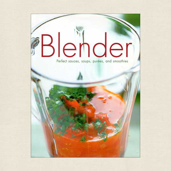 Blender - Perfect Sauces, Soups, Purees and Smoothies