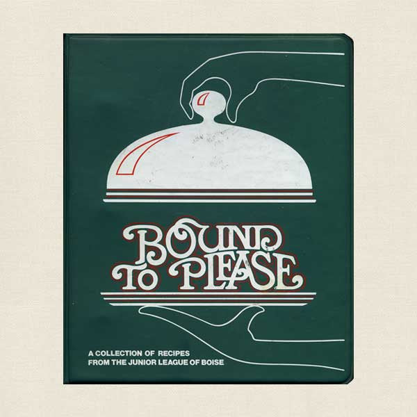 Bound to Please Junior League of Boise Cookbook