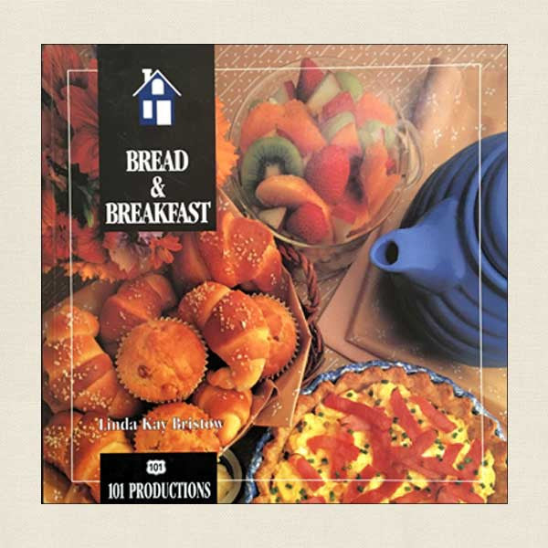 Bread and Breakfast: Best Recipes From North America's Inns