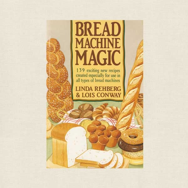 Bread Machine Magic Cookbook