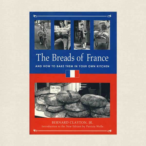 The Breads of France: How to Bake Them in Your Own Kitchen