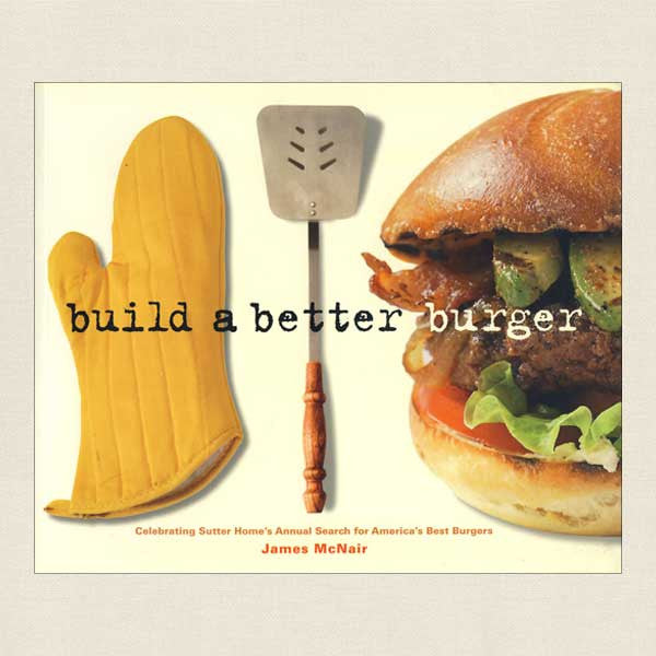 Build a Better Burger: Sutter Home's Recipe Contest Cookbook