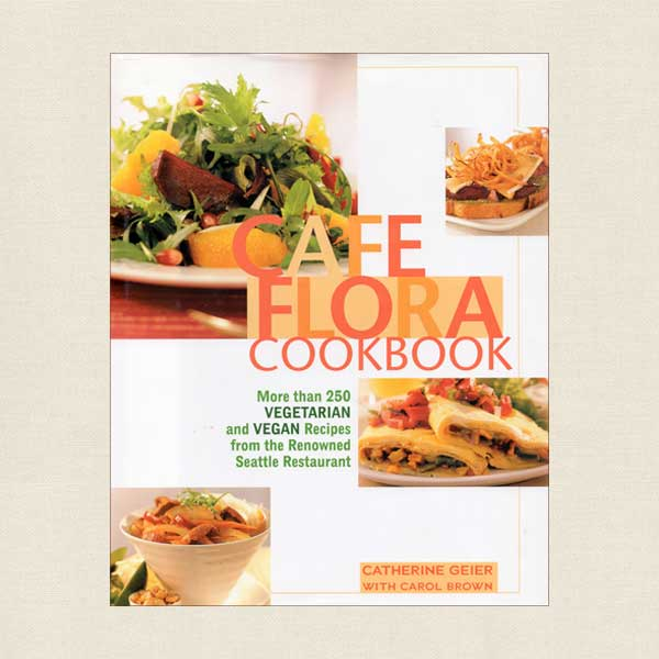 Cafe Flora Cookbook - Vegetarian and Vegan Recipes
