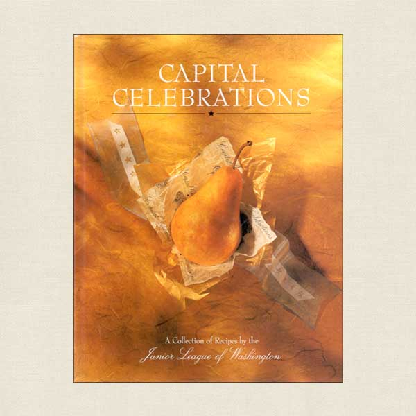 Capital Celebrations Cookbook: Junior League Washington D.C.