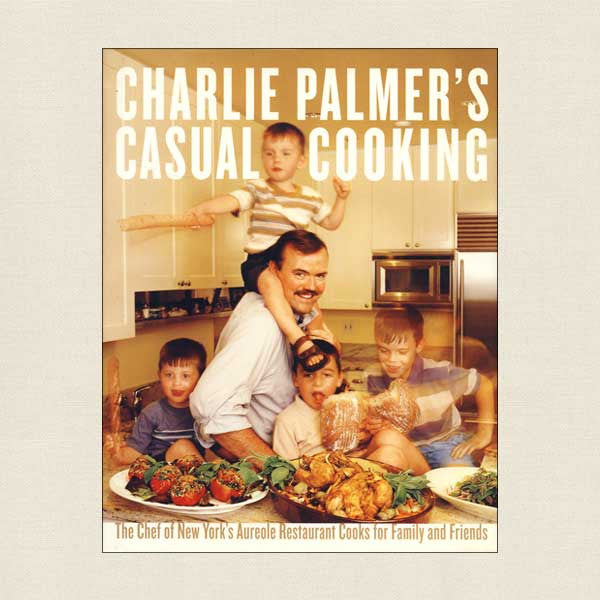 Charlie Palmer's Casual Cooking for Friends: Aureole Restaurant New York