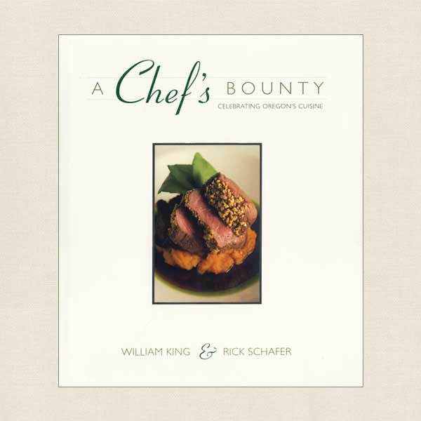 Chef's Bounty Cookbook Celebrating Oregon Cuisine - William King