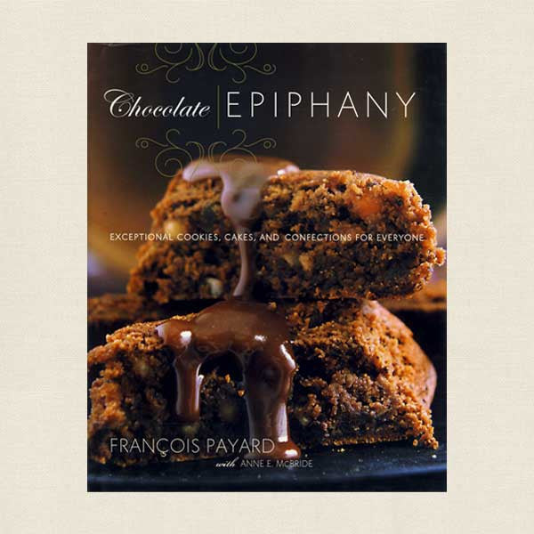 Chocolate Epiphany: Exceptional Cookies, Cakes and Confections for Everyone
