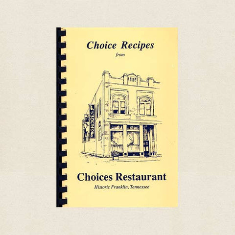 Choice Recipes from Choices Restaurant Cookbook - Franklin Tennessee