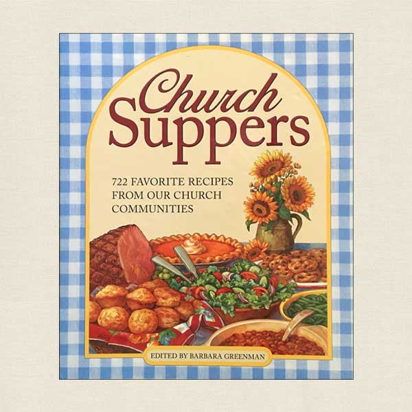 Church Suppers: 722 Favorite Recipes From Our Church Communities