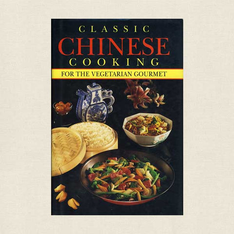 Classic Chinese Cooking for the Vegetarian Gourmet Cookbook