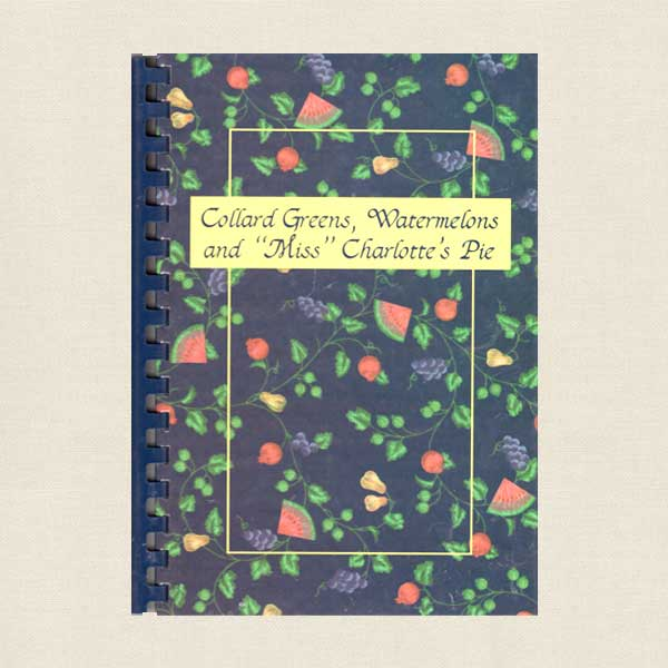 Collard Greens, Watermelons and Miss Charlotte's Pie Cookbook