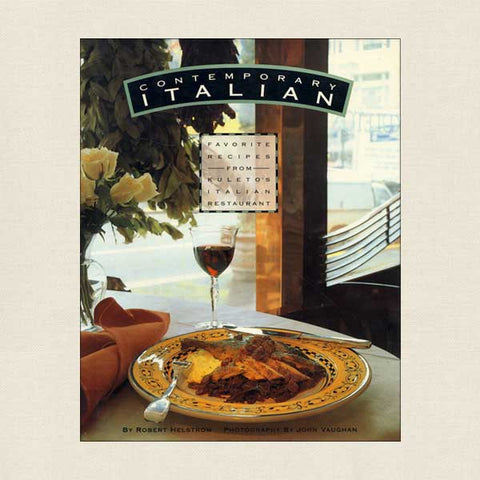 Contemporary Italian: Favorite Recipes From Kuleto's Restaurant