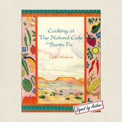Cooking at The Natural Cafe in Santa Fe: Signed Edition