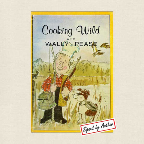Cooking Wild With Wally Pease: SIGNED