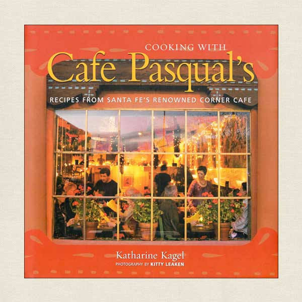 Cooking With Cafe Pasqual's: Santa Fe