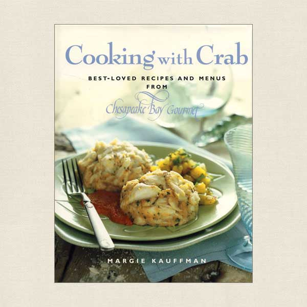 Cooking With Crab: Recipes From Chesapeake Bay Gourmet