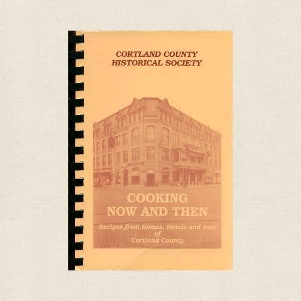 Cortland County Historical Society - Cooking Now and Then Cookbook