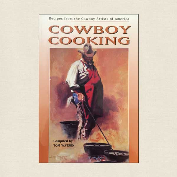Cowboy Cooking: Recipes From The Cowboy Artists of America