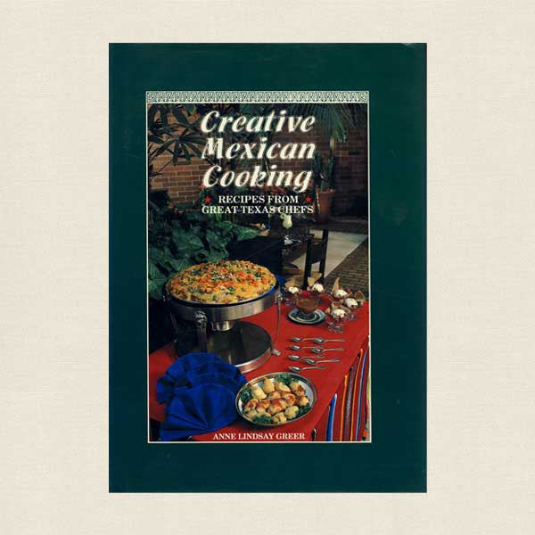 Creative Mexican Cooking: Recipes From Great Texas Chefs