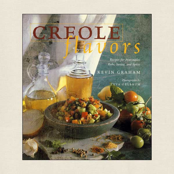 Creole Flavors: Recipes for Marinades, Rubs, Sauces and Spices