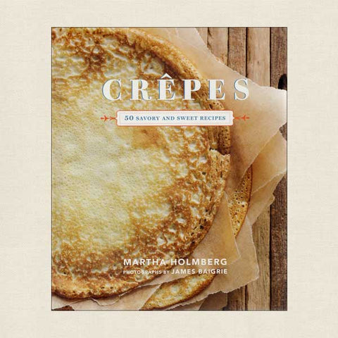 Crepes 50 Savory and Sweet Recipes Cookbook