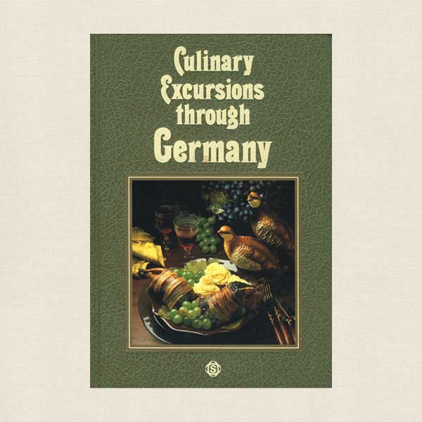Culinary Excursions through Germany Cookbook - Authentic German Cuisine