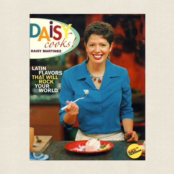 Daisy Cooks! Latin Flavors That Will Rock Your World