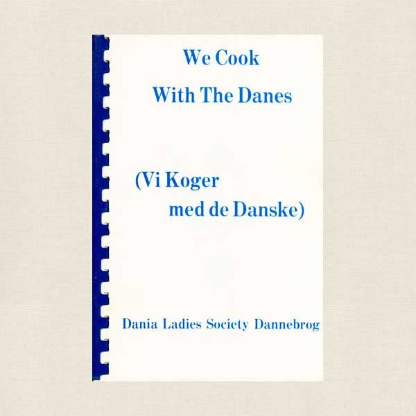 We Cook with the Danes - Dania Ladies Society Dannebrog Danish Cookbook